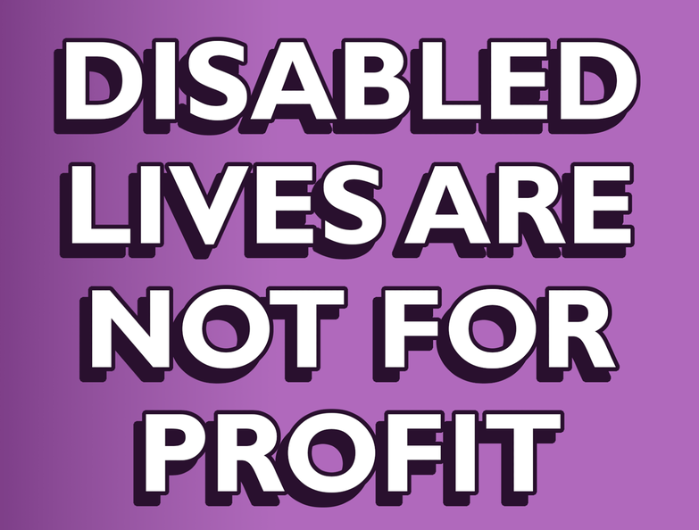 Disabled Lives Are Not For Profit